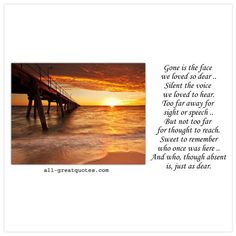 Gone is the face we loved so dear, silent the voice we loved to hear, too far away for sight or speech, but not too far for thought to reach. Sweet to remember, who once was here, and who, though absent, is just as dear. | all-greatquotes.com #Grief #InLovingMemory