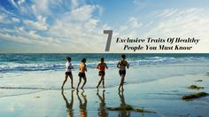 7 Exclusive #Traits Of #Healthy People You Must Know