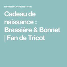 Cadeau de naissance : Brassière & Bonnet | Fan de Tricot
