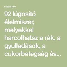 92 lúgosító élelmiszer, melyekkel harcolhatsz a rák, a gyulladások, a cukorbetegség és a szívbetegségek ellen - Ketkes.com Holistic Healing, Medicine, Health Fitness, Math Equations, Life, Nails, Ideas, Ongles, Finger Nails