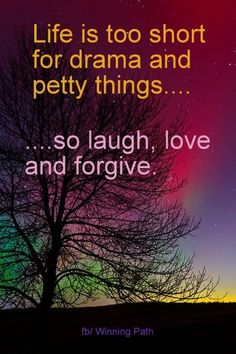 Life is too short for drama & petty things... so laugh, love & forgive. #quote