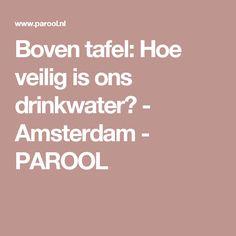 Boven tafel: Hoe veilig is ons drinkwater? - Amsterdam - PAROOL