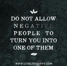 Do not allow negative people to turn you into one of them. Live life happy quotes, positive sayings posters and prints, picture quote, and happiness quotations. New Quotes, Great Quotes, Words Quotes, Quotes To Live By, Life Quotes, Inspirational Quotes, Happy Quotes, Funny Quotes, Mommy Quotes