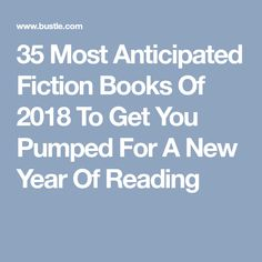 35 Most Anticipated Fiction Books Of 2018 To Get You Pumped For A New Year Of Reading