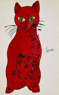 I have 4 different prints of his cats.  I love them.  Andy Warhol  - Red Sam Sitting, 1954.
