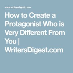 How to Create a Protagonist Who is Very Different From You | WritersDigest.com