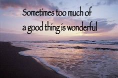 Sometimes too much of a good thing is wonderful Ocean Quotes, Beach Quotes, Sarasota Beach, Hilton Head Island, Beach Walk, Caribbean, Good Things, Vacation, Boating