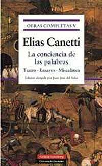'La conciencia de las palabras'  Elías Canetti  Galaxia Gutenberg / Círculo de Lectores    http://arndigital.com/cultura-y-sociedad/noticias/4004/libros/