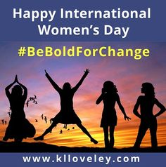 """Happy International Women's Day!     """"Let us celebrate all of the strong women of strength and substance""""     #BeBoldForChange    http://www.klloveley.com/2017/03/08/international-womens-day-2017/"""