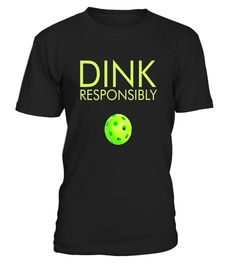Dink Responsibly - Pickleball T-Shirt