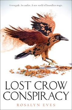 Lost Crow Conspiracy (Blood Rose Rebellion, #2) by Rosalyn Eves  | March 27th 2018