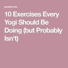 10 Exercises Every Yogi Should Be Doing (but Probably Isn't)