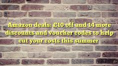 Amazon deals: £10 off and 14 more discounts and voucher codes to help cut your costs this summer - http://thisissnews.com/amazon-deals-10-off-and-14-more-discounts-and-voucher-codes-to-help-cut-your-costs-this-summer/