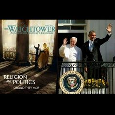 Compare this cover of the May 1, 2012 Watchtower with a recent photo of Pope Francis and President Obama. For how long now have we been informed from the Bible that religion will continue to mix with politics until the time comes when the governments of this world will have had their fill and turn on religion to bring about its end