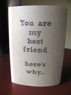You are my best friend here's why - 5 x 7 journal. $8.00, via Etsy.