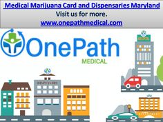 Looking for Medical Marijuana Dispensaries in Maryland? Here you can find you search with one path medical. We are a passionate coalition comprising of health-tech doctors, and dispensaries aiding in transforming the channels to enjoy Cannabis all over the world. Click for more.  https://www.onepathmedical.com/states/#Maryland