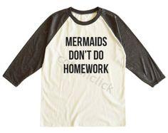 330bba262 Mermaids Don't Do Homework Shirt Mermaids Tee Shirt Funny Slogan Shirt  Unisex Tee Men