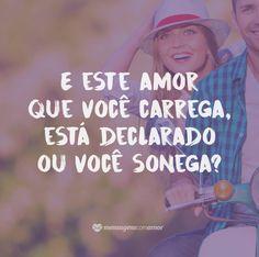 E este amor que você carrega. Está declarado ou você sonega? #mensagenscomamor #frases #amor #românticas #declarações