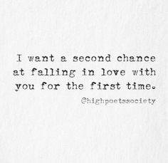 I want a second chance at falling in love with you for the first time