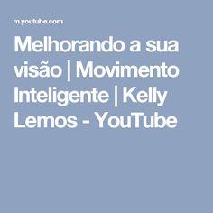 Melhorando a sua visão | Movimento Inteligente | Kelly Lemos - YouTube