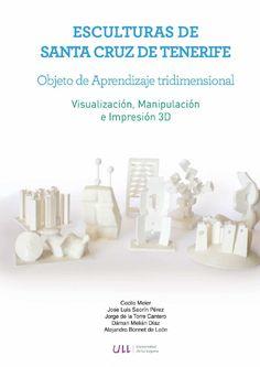 (5) ESCULTURAS DE SANTA CRUZ DE TENERIFE. Objetos de aprendizaje tridimensional. Visualización, manipulación e impresión 3D. | Jorge de la Torre Cantero and Jose Luis Saorin - Academia.edu
