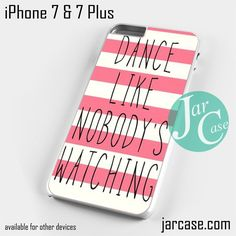 Dance Like Nobodys Watching Phone case for iPhone 7 and 7 Plus