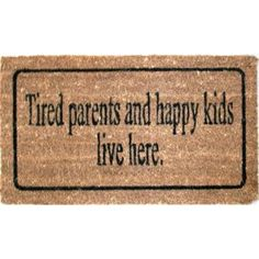 Funny Doormats, Bella Rose, Parenting Humor, Happy Kids, Mom And Dad, Tired, Parents, Interior, Products