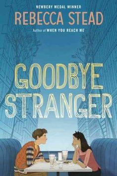 Goodbye Stranger - Rebecca Stead - an exploration of growing pains among young, urban, ethnically diverse American middle-schoolers. Main themes: bullying, female friendship, first love, new media & internet etiquette. It was good!