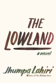 """The Lowland by Jhumpa Lahiri   a novel about the rashness of youth and the hesitation and regret that can make a long life not worth living Well, yes...but """"The Lowland"""" soars at the end."""