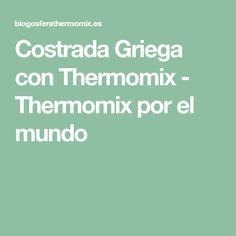 Costrada Griega con Thermomix - Thermomix por el mundo