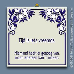 Tijd ... Wise Quotes, Words Quotes, Wise Words, Qoutes, Funny Quotes, Sayings, Massage Quotes, Dutch Words, Dutch Quotes