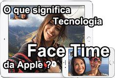O que Significa a Tecnologia Face Time Da Apple ?