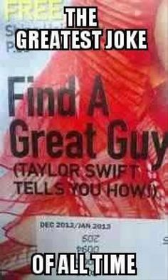"Yeah how about no? *NO OFFENSE GUYS IM NOT A HATER BUT CLEARLY TAYLOR CAN'T FIND HER ""GREAT GUY"""