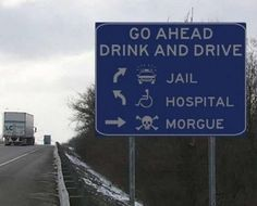 Wise Sign- BE CAREFUL Out there at those 4th of July BBQ's!  DONT DRINK AND DRIVE!!!! Stay where you are for the night or get someone SOBER to drive you home and get your car later! ITS NOT WORTH IT!