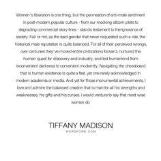 "Tiffany Madison - ""Women's liberation is one thing, but the permeation of anti-male sentiment in post-modern..."". life, philosophy, wisdom, feminism, culture, women-s-liberation, modernity, maleness, popular-culture, postmodernism, western-civilization"