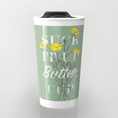 Buy Suck it Up Buttercup Travel Mug by Zeke Tucker. Worldwide shipping available at Society6.com. Just one of millions of high quality products available.