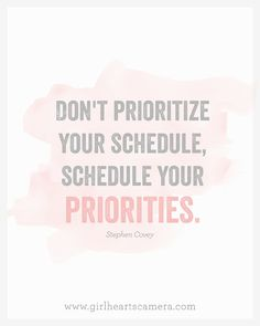 don't prioritize your schedule, schedule your priorities!