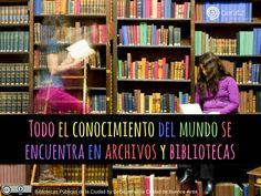 Todo el conocimiento del mundo se encuentra en archivos y bibliotecas