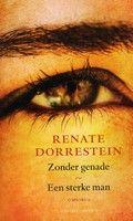 Zonder genade ; Een sterke man - Renate Dorrestein