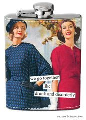 """Anne Taintor Stainless Steel Hip Flask We Go Together Like Drunk And Disorderly. Features the saying """"we go together like drunk and disorderly""""."""