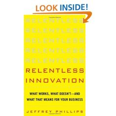 Relentless Innovation: What Works, What Doesn't--And What That Means For Your Business - Jeffrey Phillips