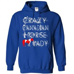 Crazy Canadian Horse Lady T Shirts, Hoodies. Get it now ==► https://www.sunfrog.com/Funny/Crazy-Canadian-Horse-Lady-1919-RoyalBlue-38119763-Hoodie.html?57074 $39