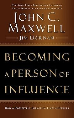 Becoming a Person of Influence by John C. Maxwell & Jim Dornan - Read June 2015 as part of my mentoring program