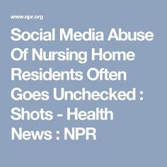 Social Media Abuse Of Nursing Home Residents Often Goes Unchecked : Shots - Health News : NPR