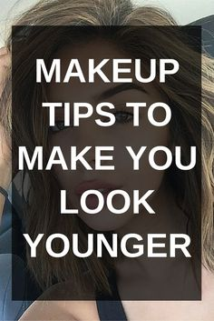 Makeup Tips To Make You Look Younger