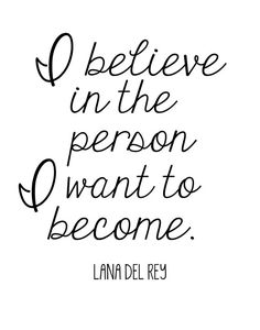 I believe in the person that I want to become:: LDR :: lana del rey quotes Lyric Quotes, Words Quotes, Wise Words, Me Quotes, Motivational Quotes, Inspirational Quotes, Sayings, Profound Quotes, Positive Quotes