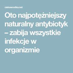 Oto najpotężniejszy naturalny antybiotyk – zabija wszystkie infekcje w organizmie Detox, Healthy Recipes, Healthy Food, Health Fitness, Beauty, Therapy, Turmeric, Healthy Foods, Healthy Eating Recipes