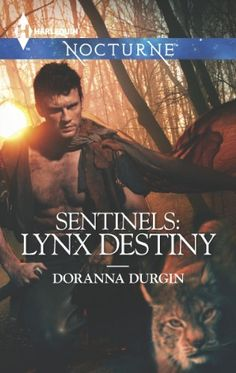 Sentinels: Lynx Destiny by Doranna Durgin | Publisher: Harlequin Nocturne | Publication Date: February 1, 2014 | http://doranna.net | #Paranormal #shape-shifters