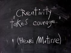 creativity takes courage - so true.  #quote