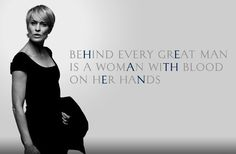 Heathen: Behind every great man is a woman with blood on her hands. House of Cards